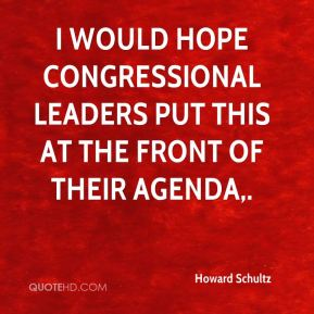 Howard Schultz - I would hope congressional leaders put this at the front of their agenda.