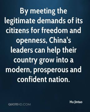 By meeting the legitimate demands of its citizens for freedom and openness, China's leaders can help their country grow into a modern, prosperous and confident nation.