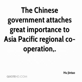Hu Jintao - The Chinese government attaches great importance to Asia Pacific regional co-operation.
