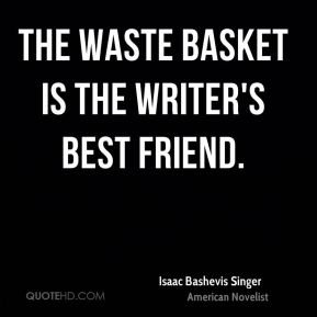 The waste basket is the writer's best friend.