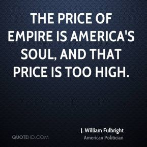 The price of empire is America's soul, and that price is too high.