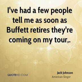 Jack Johnson - I've had a few people tell me as soon as Buffett retires they're coming on my tour.