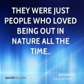 Jack Johnson - They were just people who loved being out in nature all the time.