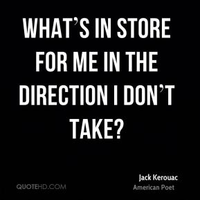 What's in store for me in the direction I don't take?