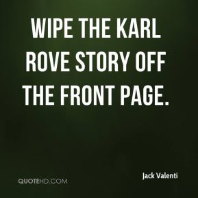 Jack Valenti - wipe the Karl Rove story off the front page.