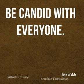 Be candid with everyone.