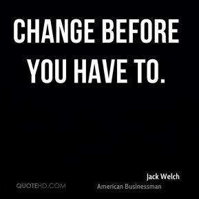 Change before you have to.