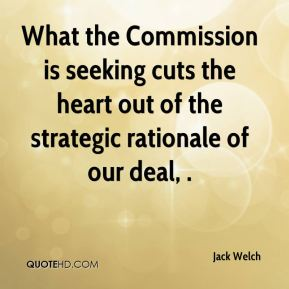 Jack Welch - What the Commission is seeking cuts the heart out of the strategic rationale of our deal, .