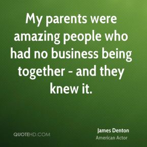 My parents were amazing people who had no business being together - and they knew it.