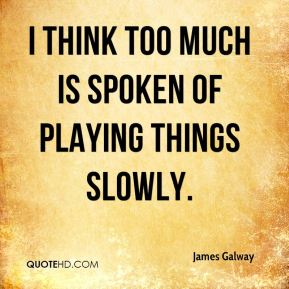 I think too much is spoken of playing things slowly.