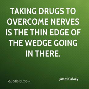 Taking drugs to overcome nerves is the thin edge of the wedge going in there.