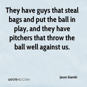 They have guys that steal bags and put the ball in play, and they have pitchers that throw the ball well against us.