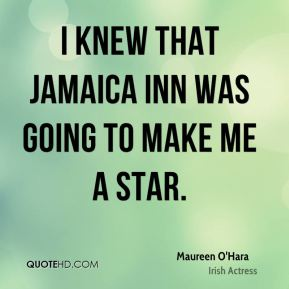 Maureen O'Hara - I knew that Jamaica Inn was going to make me a star.