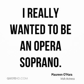 I really wanted to be an opera soprano.