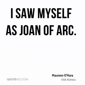 I saw myself as Joan of Arc.