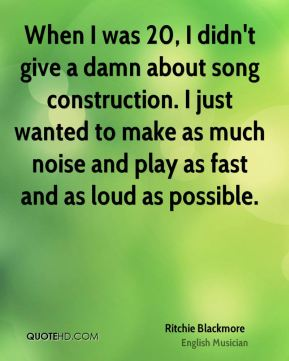 When I was 20, I didn't give a damn about song construction. I just wanted to make as much noise and play as fast and as loud as possible.