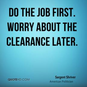 Do the job first. Worry about the clearance later.