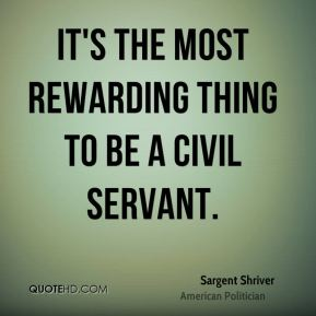 It's the most rewarding thing to be a civil servant.
