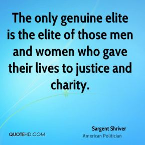 The only genuine elite is the elite of those men and women who gave their lives to justice and charity.