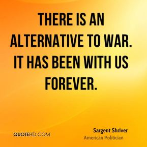 There is an alternative to war. It has been with us forever.