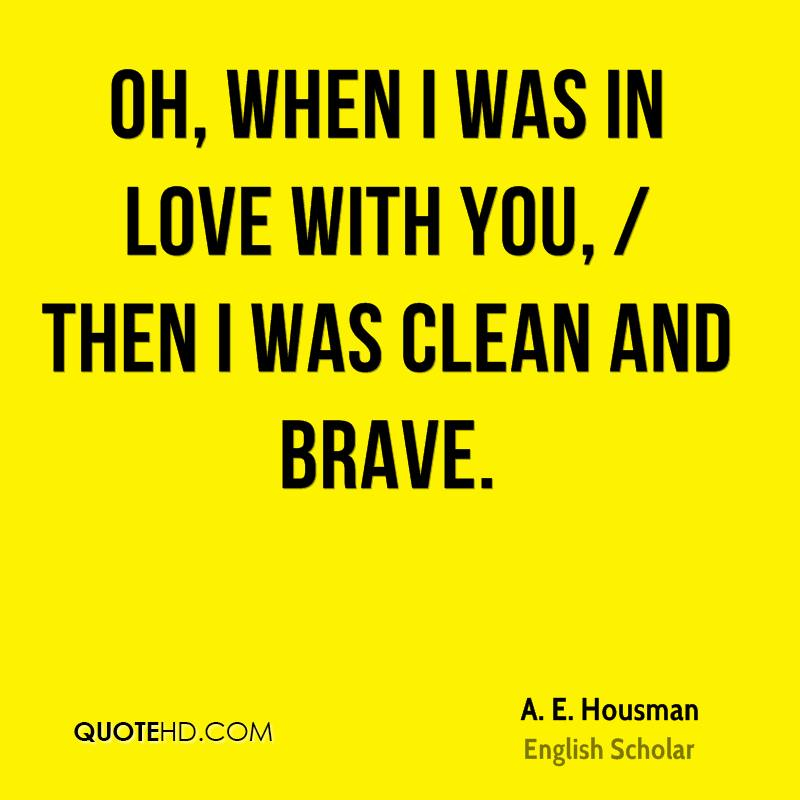Oh, when I was in love with you, / Then I was clean and brave.