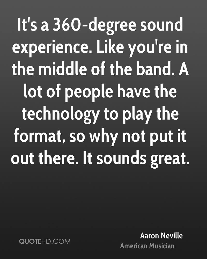 It's a 360-degree sound experience. Like you're in the middle of the band. A lot of people have the technology to play the format, so why not put it out there. It sounds great.