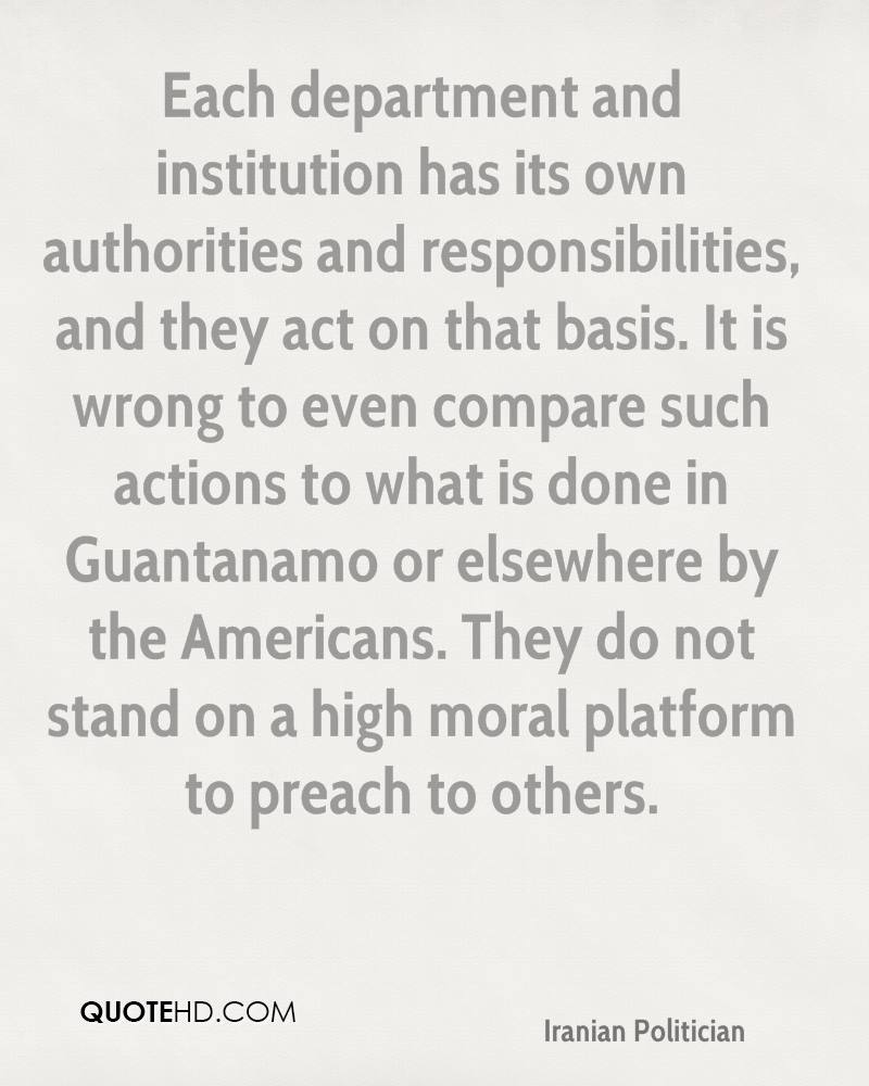 Each department and institution has its own authorities and responsibilities, and they act on that basis. It is wrong to even compare such actions to what is done in Guantanamo or elsewhere by the Americans. They do not stand on a high moral platform to preach to others.