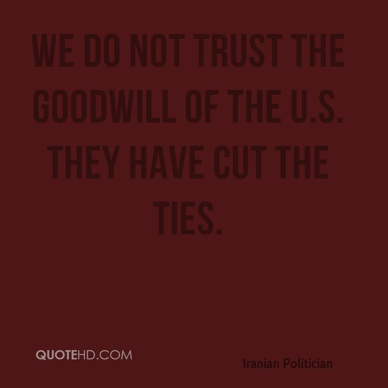 We do not trust the goodwill of the U.S. They have cut the ties.