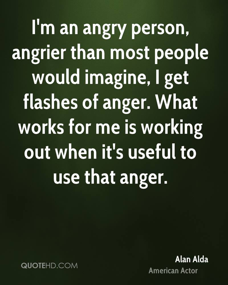 Quotes And Pics Of People With Anger: Alan Alda Anger Quotes