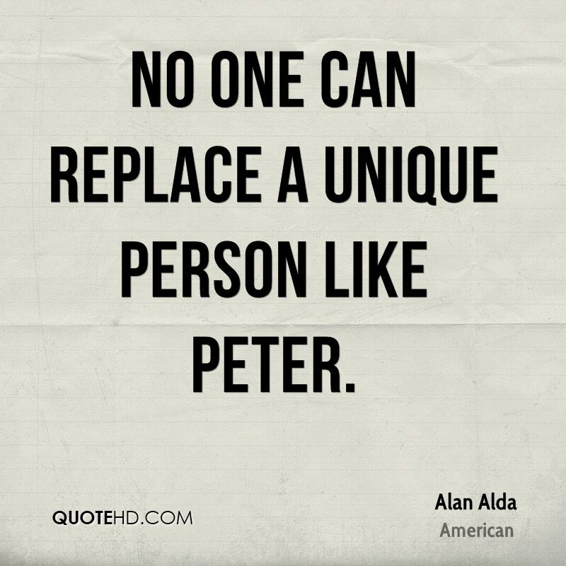No one can replace a unique person like Peter.