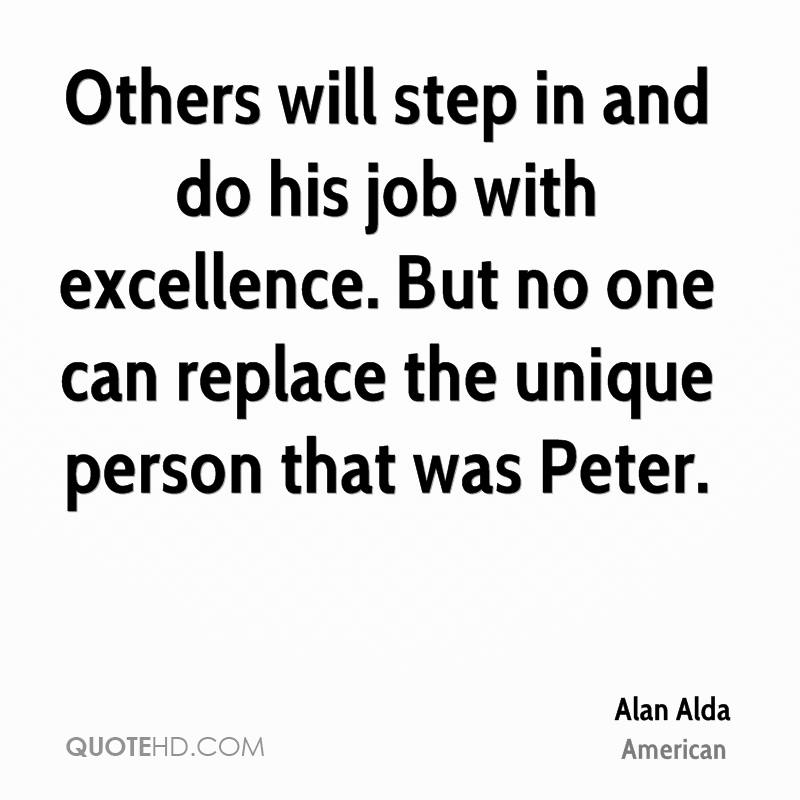 Others will step in and do his job with excellence. But no one can replace the unique person that was Peter.