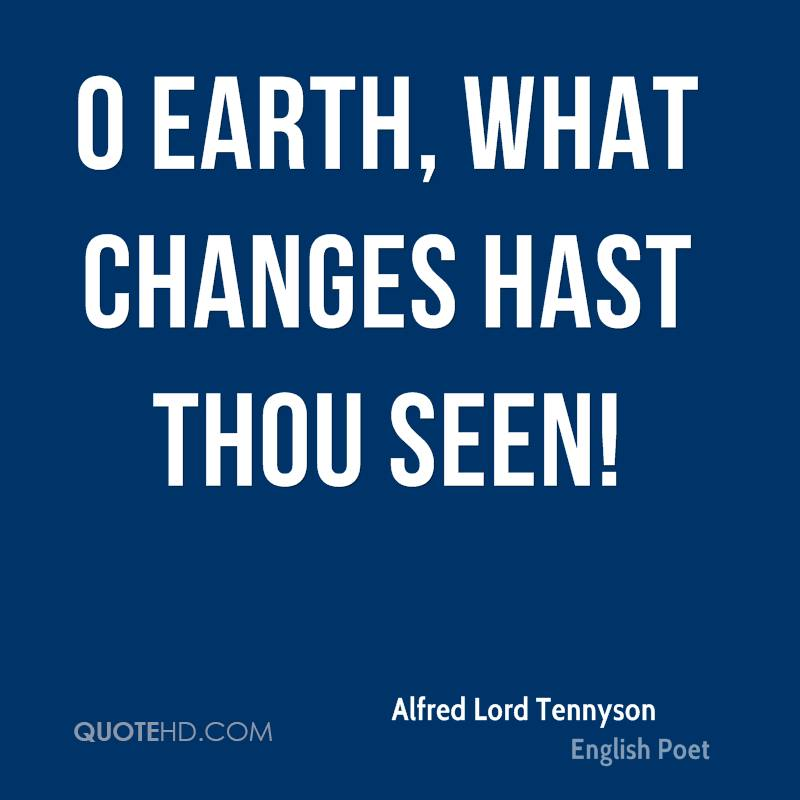 O earth, what changes hast thou seen!