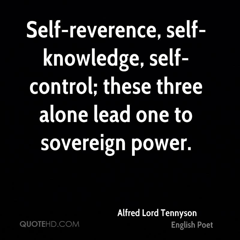 Self-reverence, self-knowledge, self-control; these three alone lead one to sovereign power.