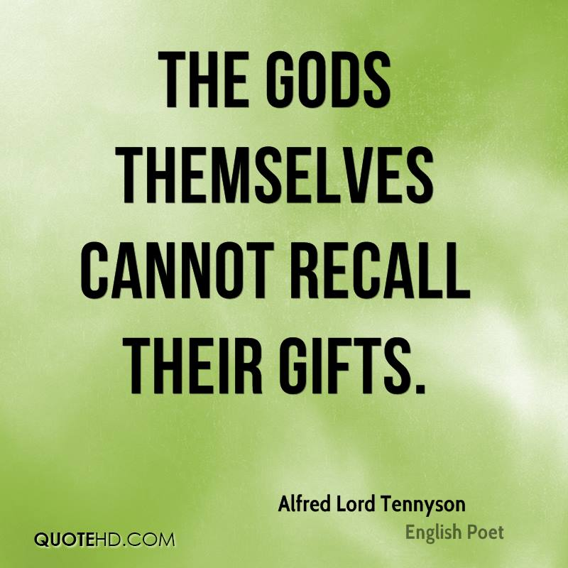 The Gods themselves cannot recall their gifts.