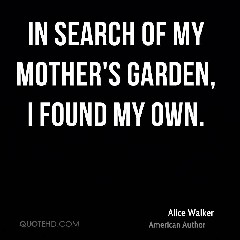 In search of my mother's garden, I found my own.
