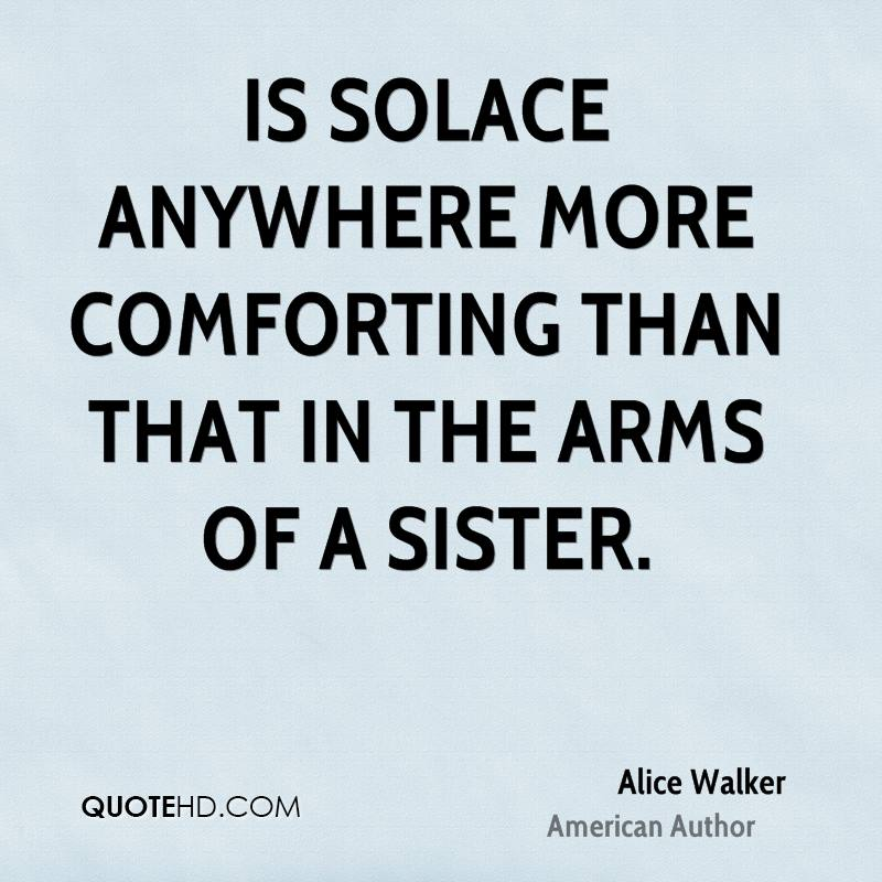 Is solace anywhere more comforting than that in the arms of a sister.