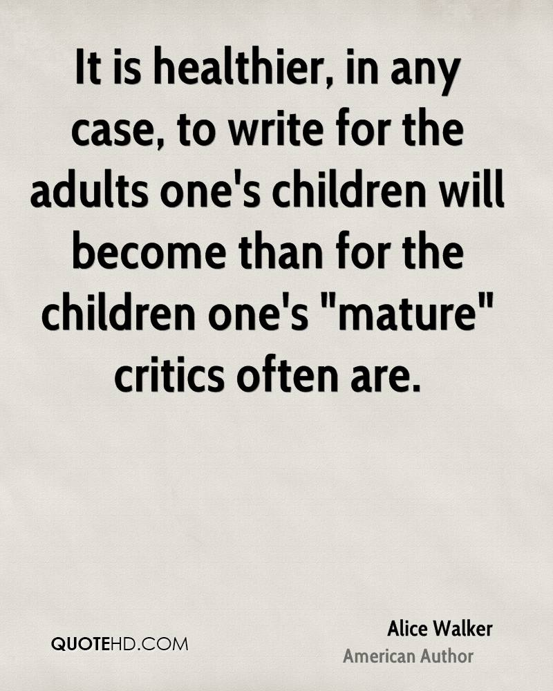 """It is healthier, in any case, to write for the adults one's children will become than for the children one's """"mature"""" critics often are."""