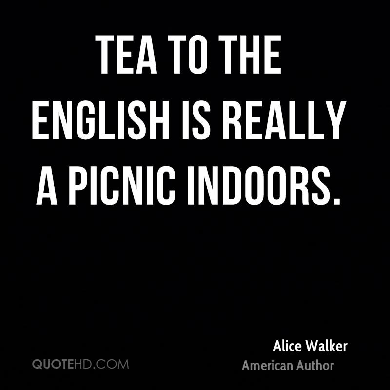 Tea to the English is really a picnic indoors.