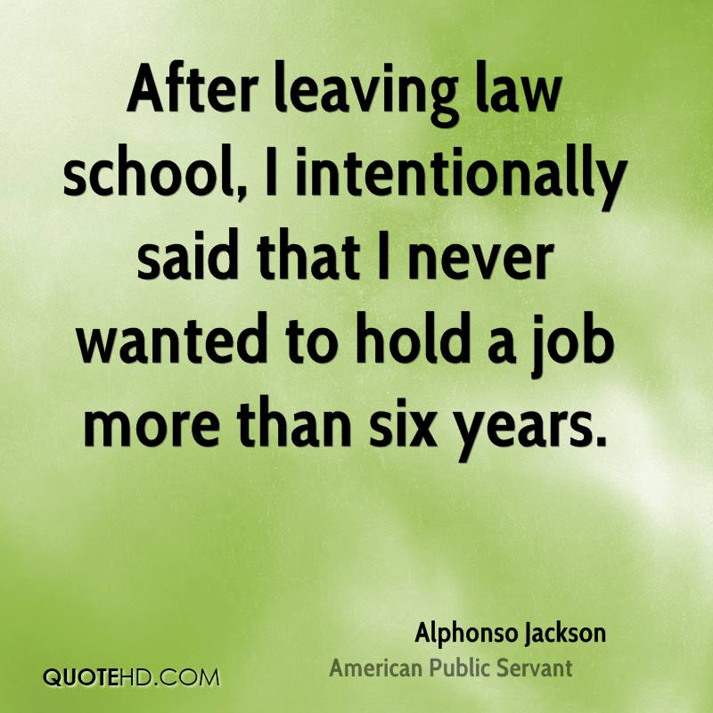 After leaving law school, I intentionally said that I never wanted to hold a job more than six years.