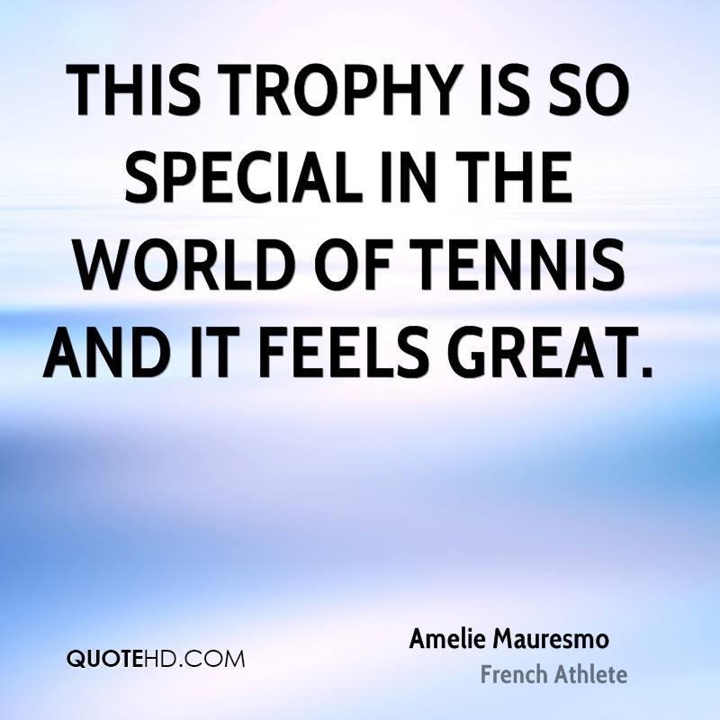 This trophy is so special in the world of tennis and it feels great.