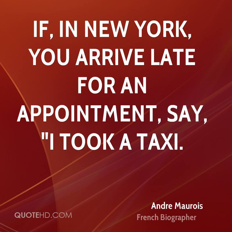 """If, in New York, you arrive late for an appointment, say, """"I took a taxi."""