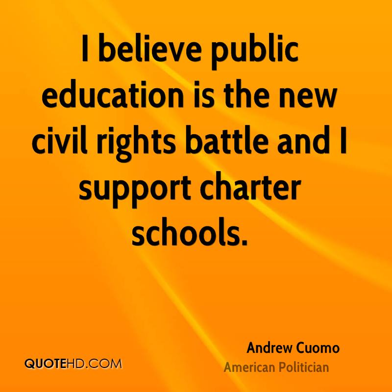 I believe public education is the new civil rights battle and I support charter schools.