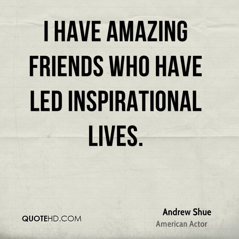 I have amazing friends who have led inspirational lives.