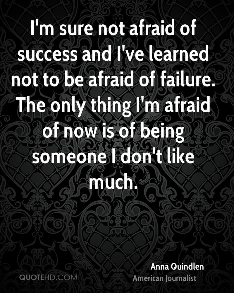 Quotes About Not Being Scared: Anna Quindlen Success Quotes