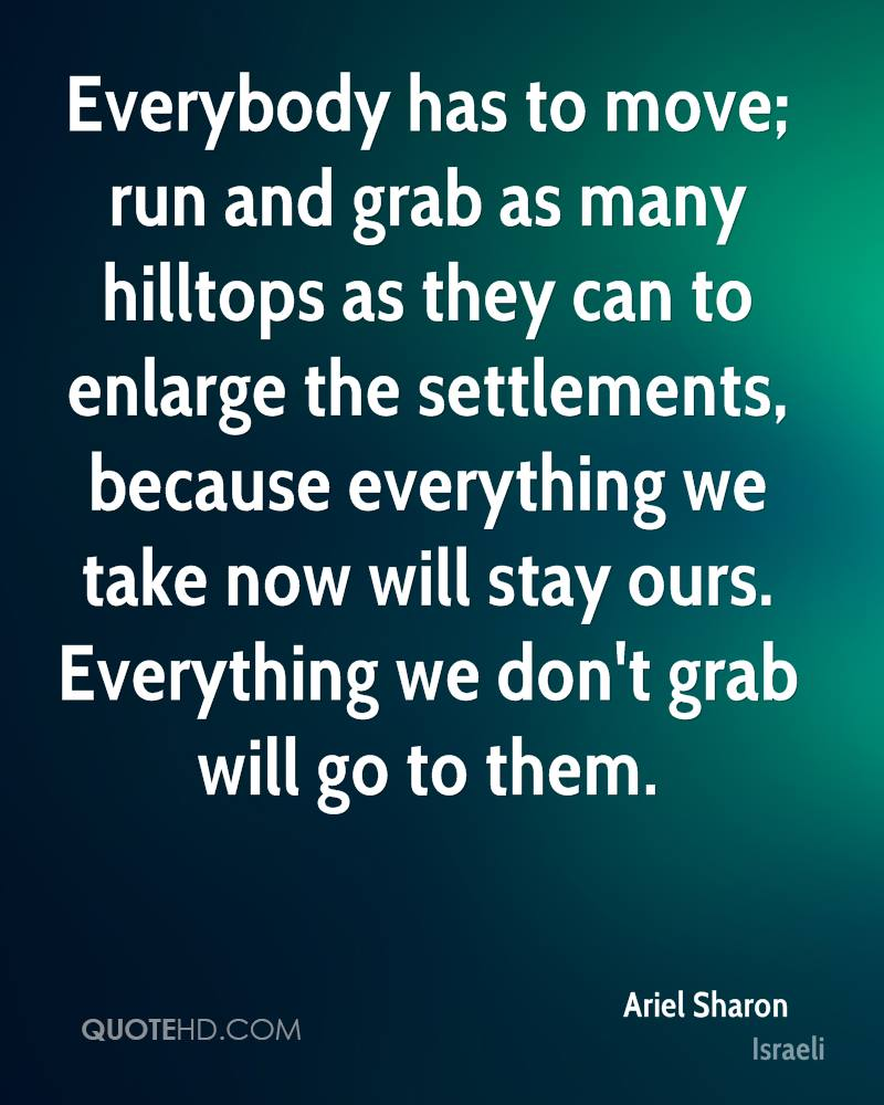 Everybody has to move; run and grab as many hilltops as they can to enlarge the settlements, because everything we take now will stay ours. Everything we don't grab will go to them.