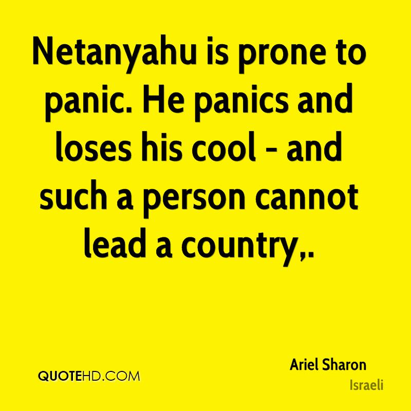 Netanyahu is prone to panic. He panics and loses his cool - and such a person cannot lead a country.