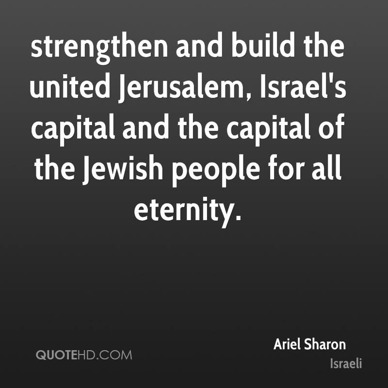 strengthen and build the united Jerusalem, Israel's capital and the capital of the Jewish people for all eternity.