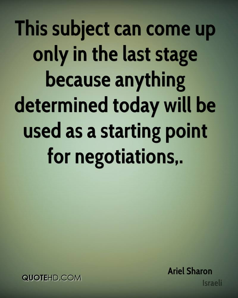 This subject can come up only in the last stage because anything determined today will be used as a starting point for negotiations.