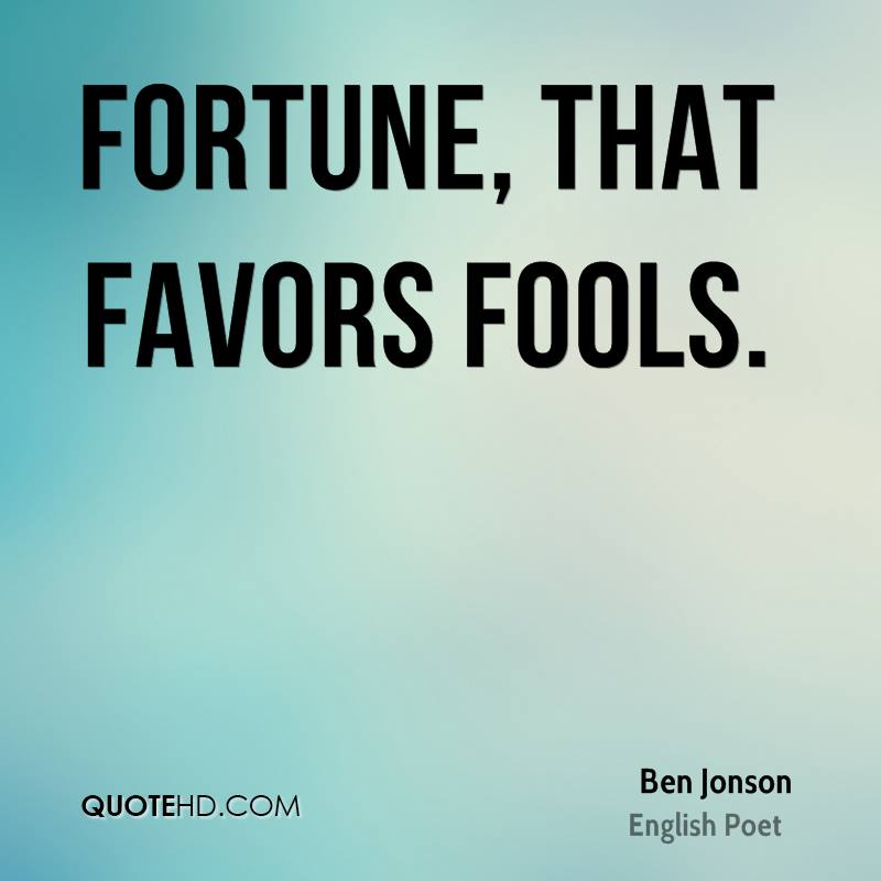 Fortune, that favors fools.