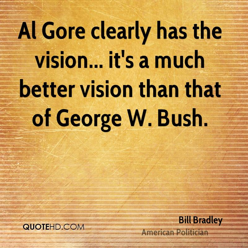 Al Gore clearly has the vision... it's a much better vision than that of George W. Bush.